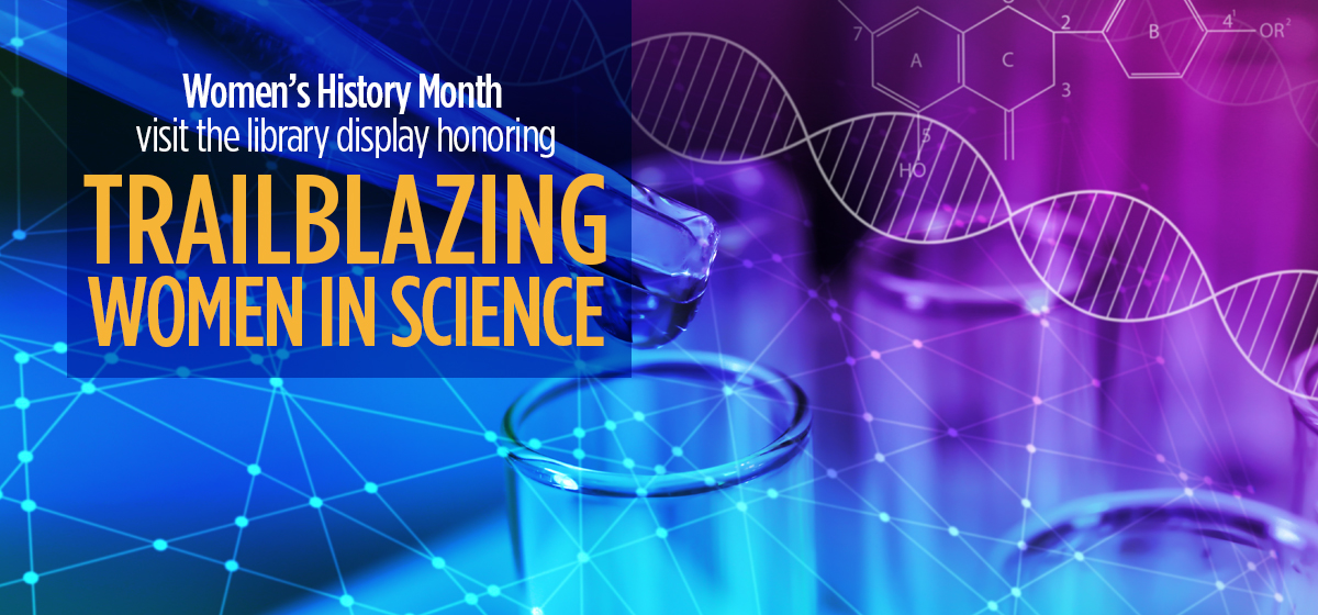 "Honoring ""Trailblazers in Science"" this Women's History Month."