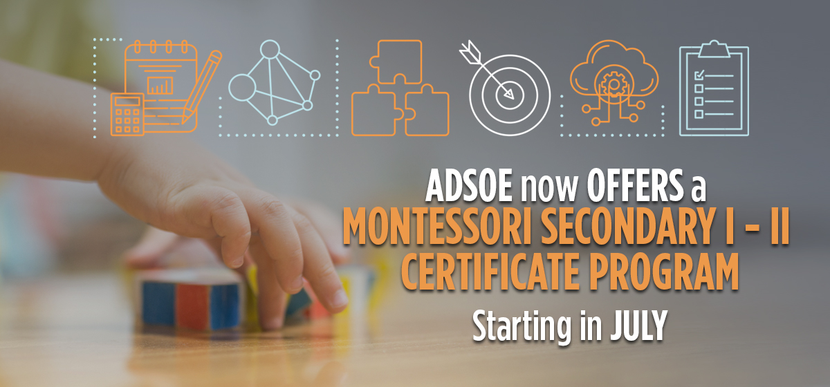 ADSOE now offers a Montessori Secondary I-II Certificate Program starting in July