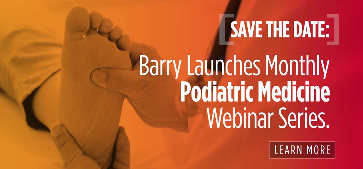 Save The Date: Barry Launches Monthly Podiatric Medicine Webinar Series.