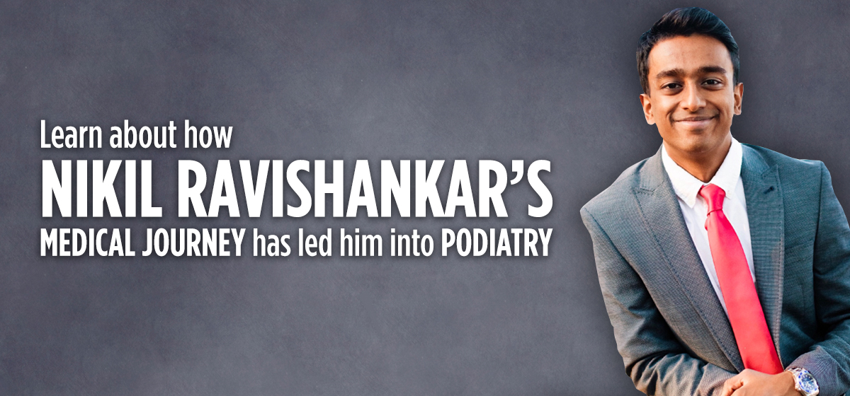Nikil Ravishnkar's Medical Journey into Podiatry