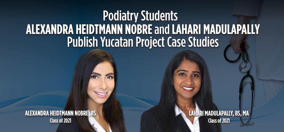 Podiatry Students Alexandra Heidtmann Nobre and Lahari Madulapally Publish Yucatan Project Case Studies