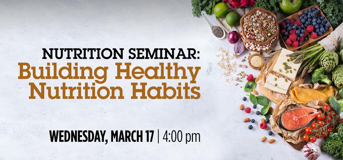 Nutrition Seminar: Building Healthy Nutrition Habits