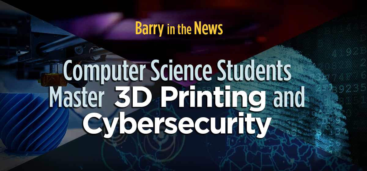 Barry in the News: Mastering 3D Printing and Cybersecurity