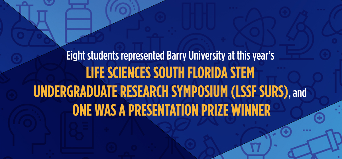 Eight students represented Barry University at this year's Life Sciences South Florida STEM Undergraduate Research Symposium (LSSF SURS)