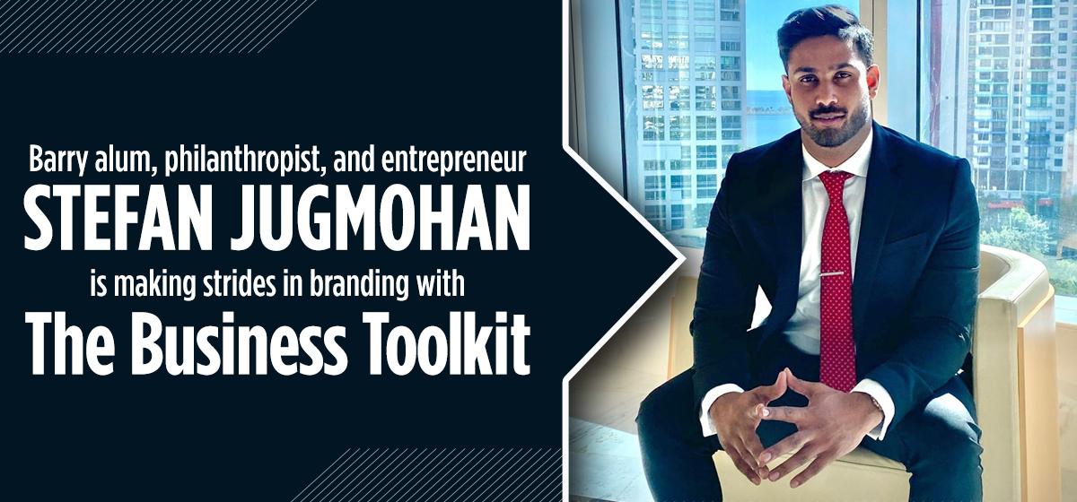 The Business Toolkit is the brainchild of Barry alum, philanthropist, and entrepreneur Stefan Jugmohan.