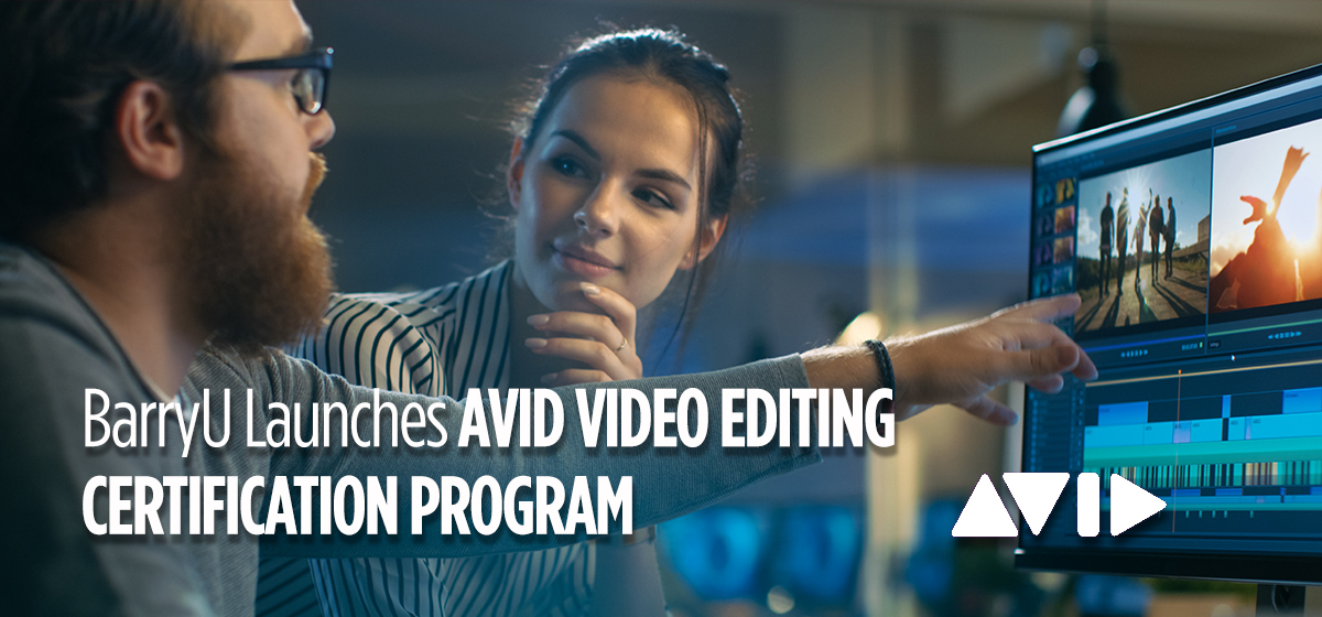 Media Students and Professionals Can Now Earn Avid Video Editing Certification at Barry