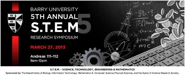 STEM 2013: 5th Annual S.T.E.M. Research Symposium (Barry  University, Spring 2013)