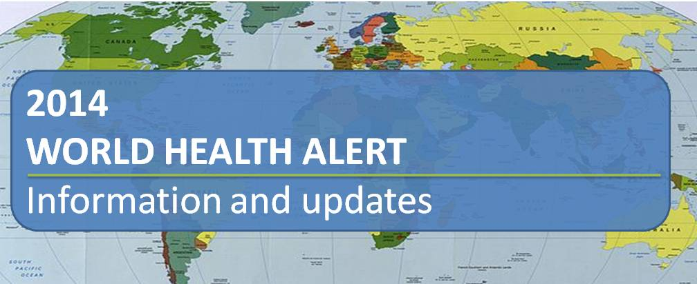 2014 World Health Alert Information and updates