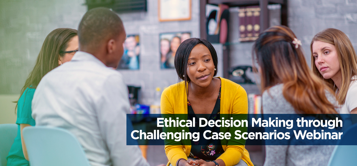 Ethical Decision Making Through Challenging Case Scenarios